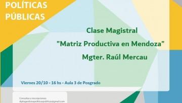 """""""Matriz Productiva en Mendoza"""" - clase magistral a cargo de Mgter. Raúl Mercau"""