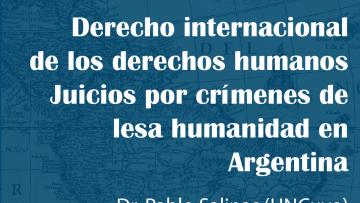 """Seminario de Posgrado """"Derecho Internacional de los Derechos Humanos. Juicios por crímenes de lesa humanidad en Argentina"""""""