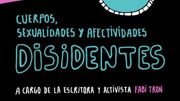 """Taller de Debate y Escritura """"Cuerpos, Sexualidades y Afectividades Disidentes"""