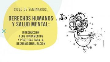 """Ciclo de seminarios """"Derechos Humanos  y Salud Mental introducción a los fundamentos y prácticas para la desmanicomialización"""""""