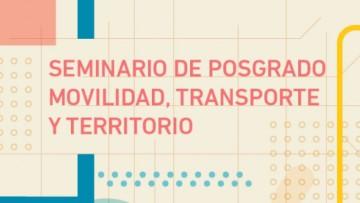 Seminario de Posgrado Movilidad, Transporte y Territorio. Reprogramada: inicia 31 de agosto, 1 y 2 de septiembre