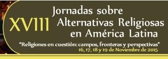 XVIII Jornadas Sobre Alternativas Religiosas en América Latina