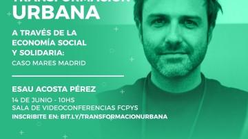 """Conferencia: """"Transformación urbana a través de la economía social y solidaria: caso Mares Madrid"""""""